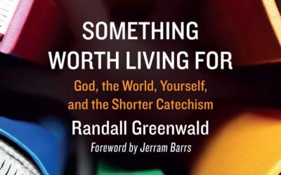 Something Worth Living For: Westminster Shorter Catechism with Randall Greenwald