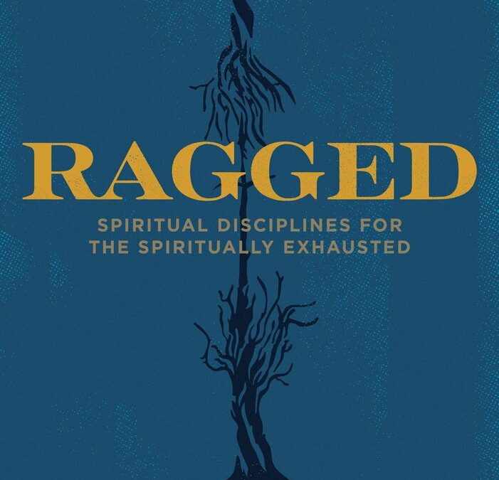 Ragged: Spiritual Disciplines for the Spiritually Exhausted with Gretchen Ronnevik